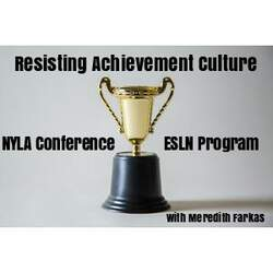 NYLA Conference | ESLN Program: Resisting Achievement Culture 6274