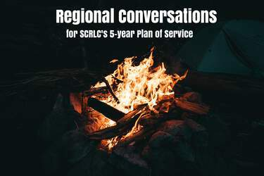 Regional Conversations for SCRLC's 5-year Plan of Service 6355
